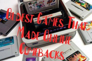 Oldest Games That Made Online Comebacks