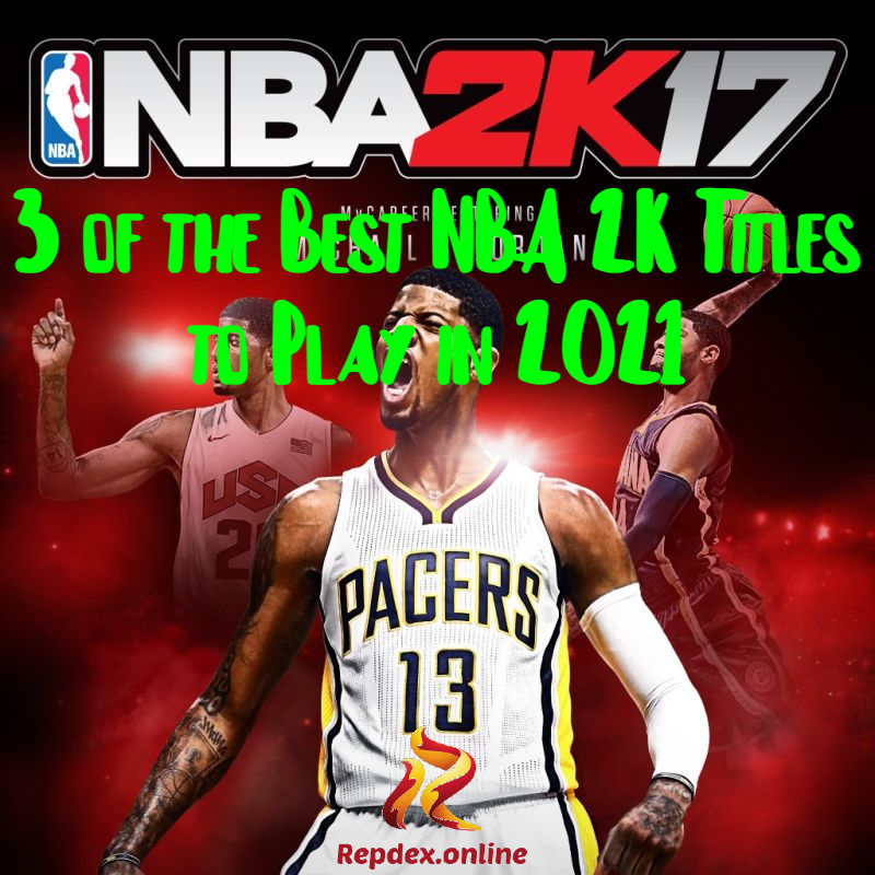 3 of the Best NBA 2K Titles to Play in 2021 repdex